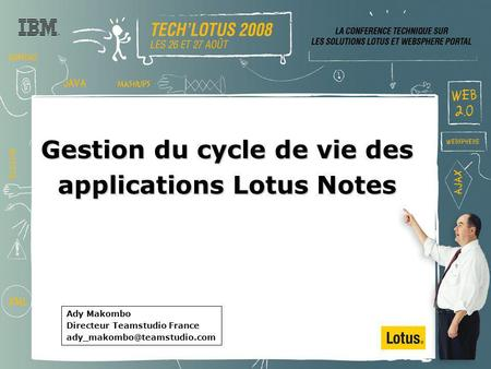 Gestion du cycle de vie des applications Lotus Notes Ady Makombo Directeur Teamstudio France