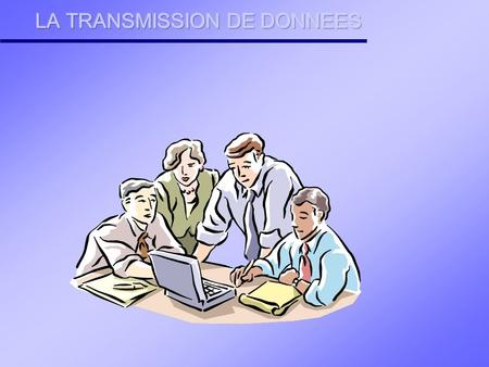 LA TRANSMISSION DE DONNEES
