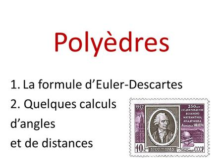 Polyèdres La formule d'Euler-Descartes 2. Quelques calculs d'angles