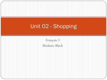 Unit 02 - Shopping Français 3 Madame Black.