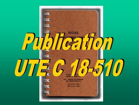 IntroductionIntroduction La publication UTE C 18-510 est un recueil d'application du décret 88-1056 du 14 novembre 1988 Décret 88-1056 : Protection des.