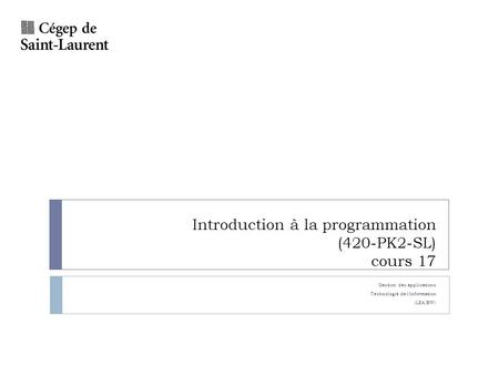 Introduction à la programmation (420-PK2-SL) cours 17 Gestion des applications Technologie de linformation (LEA.BW)