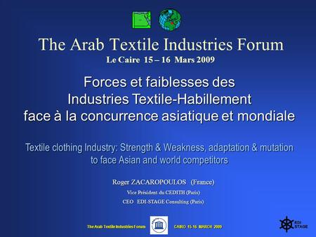 The Arab Textile Industries Forum CAIRO 15-16 MARCH 2009 CAIRO 15-16 MARCH 2009 The Arab Textile Industries Forum Le Caire 15 – 16 Mars 2009 Forces et.