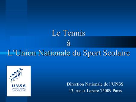 Le Tennis à LUnion Nationale du Sport Scolaire Direction Nationale de lUNSS 13, rue st Lazare 75009 Paris.
