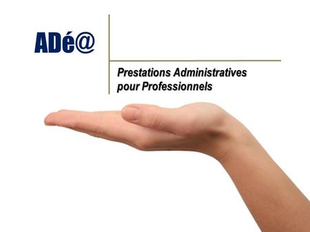 ADé@ Prestations Administratives pour Professionnels.