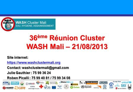 36 ème Réunion Cluster WASH Mali – 21/08/2013 Groupe Pivot ADDA Site internet: https://www.washclustermali.org Contact: Julie.