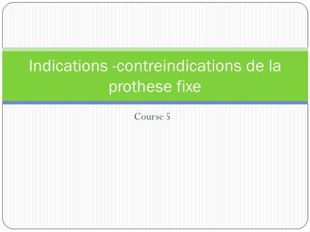 Indications -contreindications de la prothese fixe
