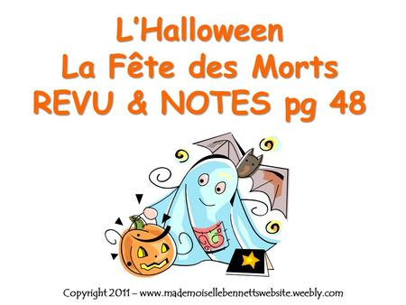 LHalloween La Fête des Morts REVU & NOTES pg 48 Copyright 2011 – www.mademoisellebennettswebsite.weebly.com.