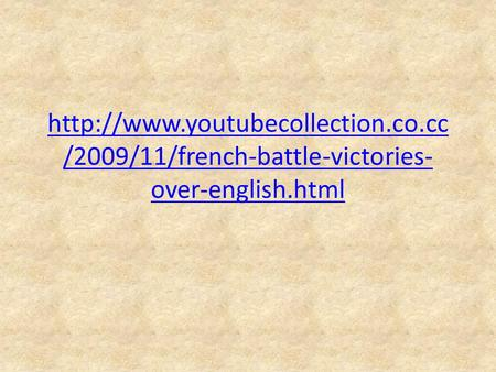 Http://www. youtubecollection. co http://www.youtubecollection.co.cc/2009/11/french-battle-victories-over-english.html.