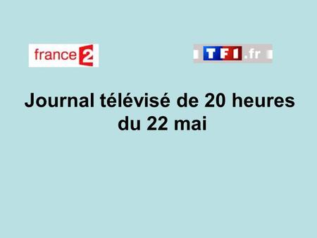 Journal télévisé de 20 heures du 22 mai. Use the buttons below the video to hear it played, to pause it and to stop it. It lasts roughly 60 seconds. There.