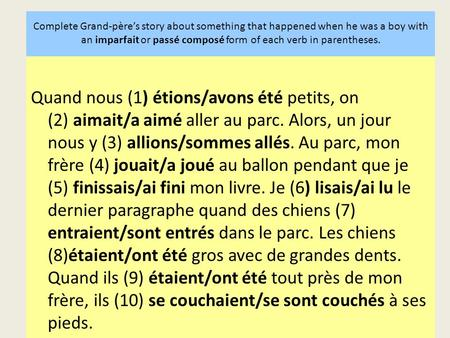 Complete Grand-père's story about something that happened when he was a boy with an imparfait or passé composé form of each verb in parentheses.   Quand.