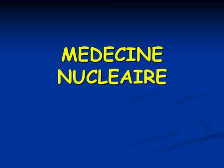 MEDECINE NUCLEAIRE.