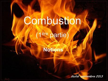 Combustion (1ère partie) Notions.