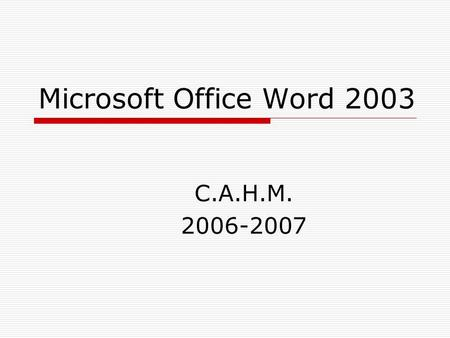 Microsoft Office Word 2003 C.A.H.M. 2006-2007.
