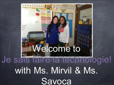 Welcome to Je sais faire la technologie! with Ms. Mirvil & Ms. Savoca.