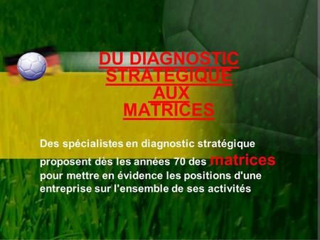 DU DIAGNOSTIC STRATEGIQUE AUX MATRICES