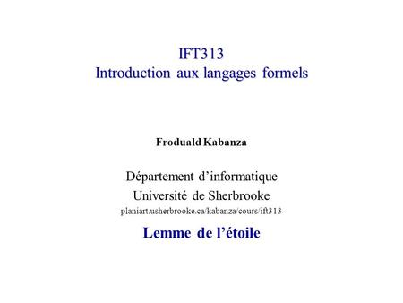 IFT313 Introduction aux langages formels Froduald Kabanza Département dinformatique Université de Sherbrooke planiart.usherbrooke.ca/kabanza/cours/ift313.