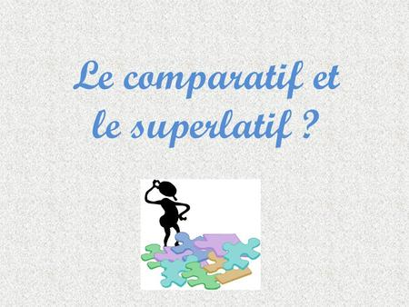 Le comparatif et le superlatif ?. Le comparatif (comparative) It is used to compare two people or two things Eg: John is taller than Mark It consists.