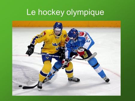 Le hockey olympique.