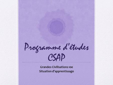 Programme détudes CSAP Grandes Civilisations 10e Situation dapprentissage.