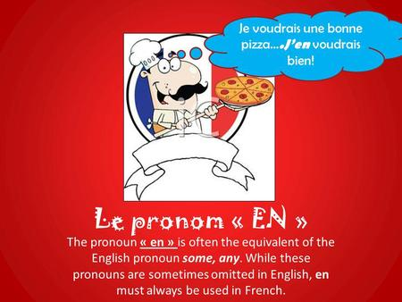 Le pronom « EN » The pronoun « en » is often the equivalent of the English pronoun some, any. While these pronouns are sometimes omitted in English, en.