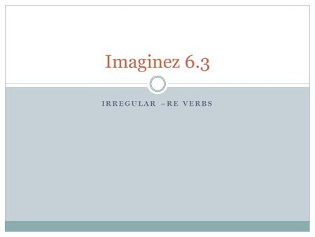 Imaginez 6.3 Irregular –re verbs.