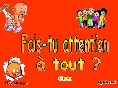 Fais-tu attention à tout ?