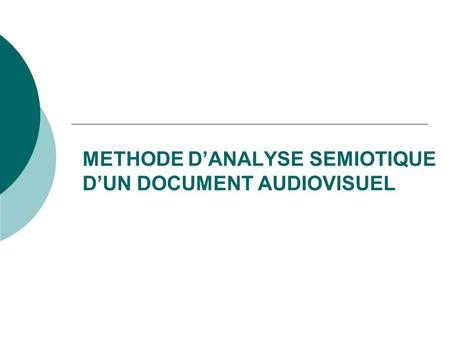 METHODE D'ANALYSE SEMIOTIQUE D'UN DOCUMENT AUDIOVISUEL