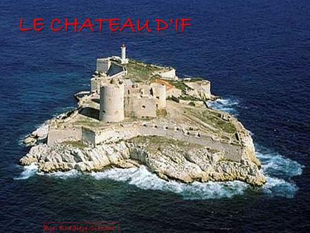 Le Chateau D'if By: Bradley Sleight.