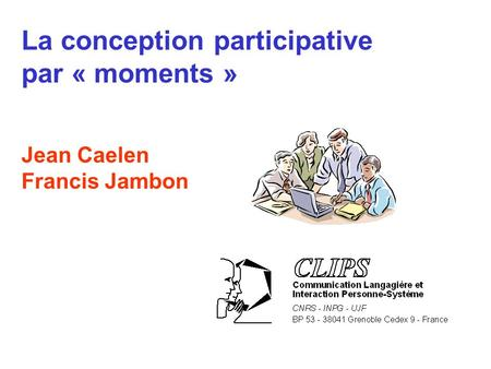 La conception participative par « moments » Jean Caelen Francis Jambon.