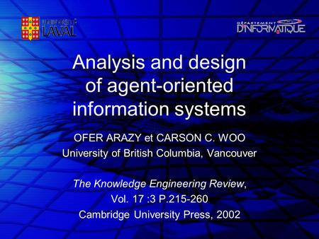 Analysis and design of agent-oriented information systems OFER ARAZY et CARSON C. WOO University of British Columbia, Vancouver The Knowledge Engineering.