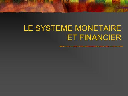 LE SYSTEME MONETAIRE ET FINANCIER