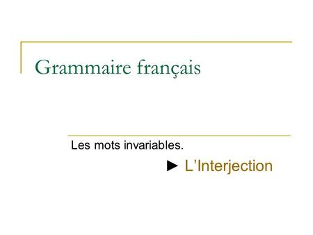 Les mots invariables. ► L'Interjection