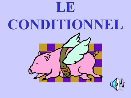 LE CONDITIONNEL #1- Take the infinitive… SOUPIR CHASSER ESPERER APPROCHER MAIGRIR CRIER MOURIR ACHETER.