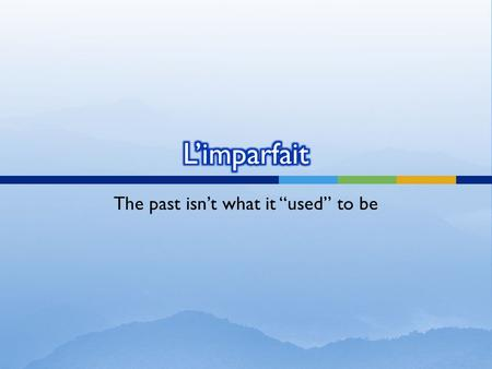 The past isnt what it used to be. Limparfait est… a past tense Usually repetative actions Does NOT mean the same as the passé composé Utilisez limparfait.