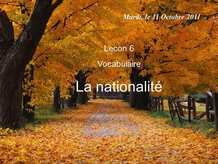 Mardi, le 11 Octobre 2011 Lecon 6 Vocabulaire La nationalité