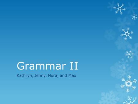 Grammar II Kathryn, Jenny, Nora, and Max. Subjunctive Notes To make the subjunctive verb, drop –ent from the ils form and add: -e -ions -es -iez -e -ent.