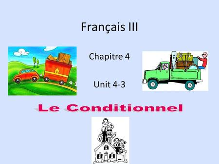 Français III Chapitre 4 Unit 4-3 Le Conditionnel.