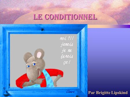 Le conditionnel Par Brigitte Lipskind.