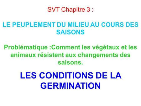LES CONDITIONS DE LA GERMINATION