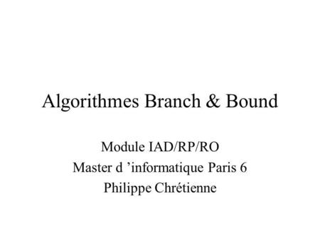 Algorithmes Branch & Bound