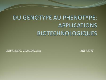DU GENOTYPE AU PHENOTYPE: APPLICATIONS BIOTECHNOLOGIQUES