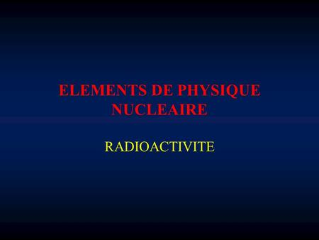 ELEMENTS DE PHYSIQUE NUCLEAIRE