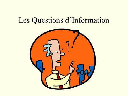 Les Questions dInformation. Information Questions Information questions are open-ended. They request new information and cannot be answered with a simple.