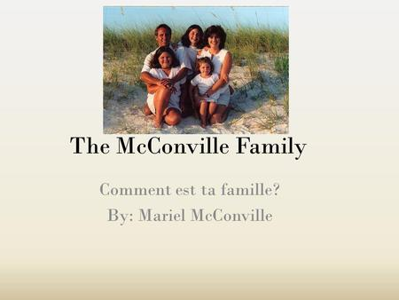 Comment est ta famille? By: Mariel McConville The McConville Family.