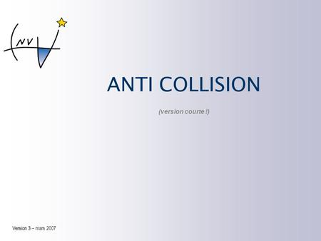 ANTI COLLISION Version 3 Version 3 – mars 2007 (version courte !)