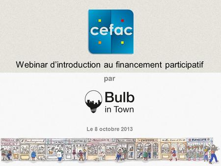 Webinar dintroduction au financement participatif par Le 8 octobre 2013.