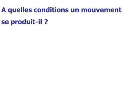 A quelles conditions un mouvement