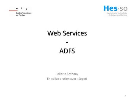Web Services - ADFS Pellarin Anthony En collaboration avec : Sogeti 1.