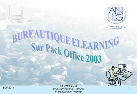 18/05/2014 CENTRE ANIG FORMATION/EVALUATION ELEARNING TUTOREE 1.
